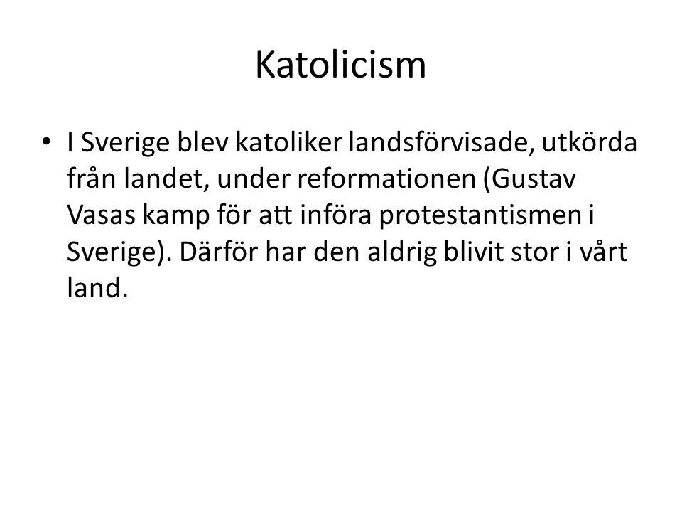 Katolicism I Sverige blev katoliker landsförvisade, utkörda från landet, under reformationen (Gustav Vasas kamp för att införa protestantismen i Sveri