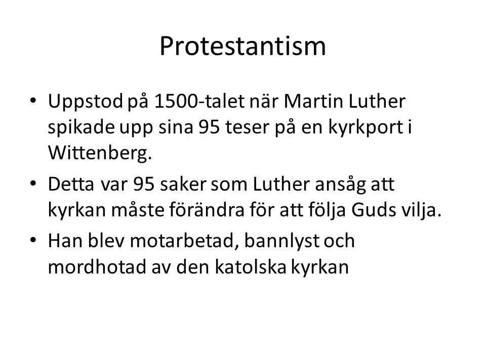 Protestantism Uppstod på 1500-talet när Martin Luther spikade upp sina 95 teser på en kyrkport i Wittenberg. Detta var 95 saker som Luther ansåg att k