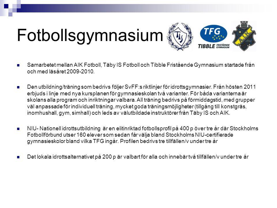 Fotbollsgymnasium Samarbetet mellan AIK Fotboll, Täby IS Fotboll och Tibble Fristående Gymnasium startade från och med läsåret 2009-2010. Den utbildni