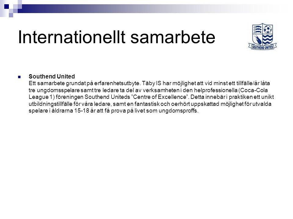 Internationellt samarbete Southend United Ett samarbete grundat på erfarenhetsutbyte. Täby IS har möjlighet att vid minst ett tillfälle/år låta tre un