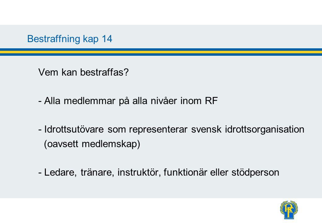 Bestraffning kap 14 Vem kan bestraffas? - Alla medlemmar på alla nivåer inom RF - Idrottsutövare som representerar svensk idrottsorganisation (oavsett