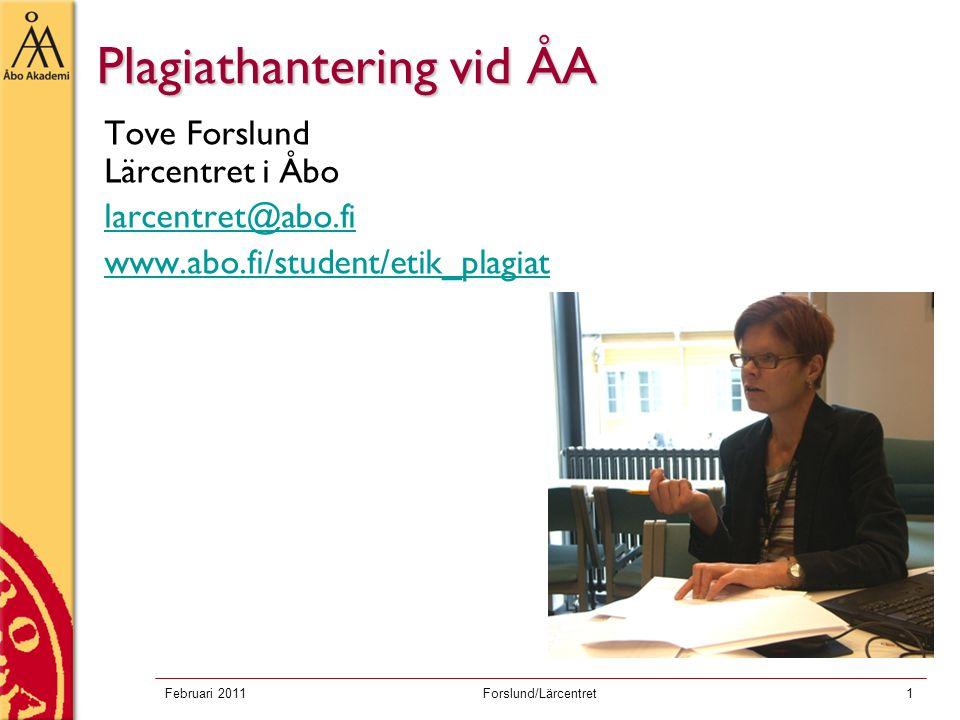 Februari 2011Forslund/Lärcentret1 Plagiathantering vid ÅA Tove Forslund Lärcentret i Åbo larcentret@abo.fi www.abo.fi/student/etik_plagiat