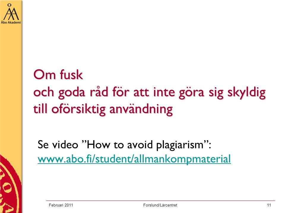 """Februari 2011Forslund/Lärcentret11 Om fusk och goda råd för att inte göra sig skyldig till oförsiktig användning Se video """"How to avoid plagiarism"""": w"""