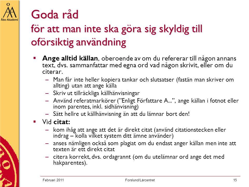 Februari 2011Forslund/Lärcentret15 Goda råd för att man inte ska göra sig skyldig till oförsiktig användning  Ange alltid källan, oberoende av om du