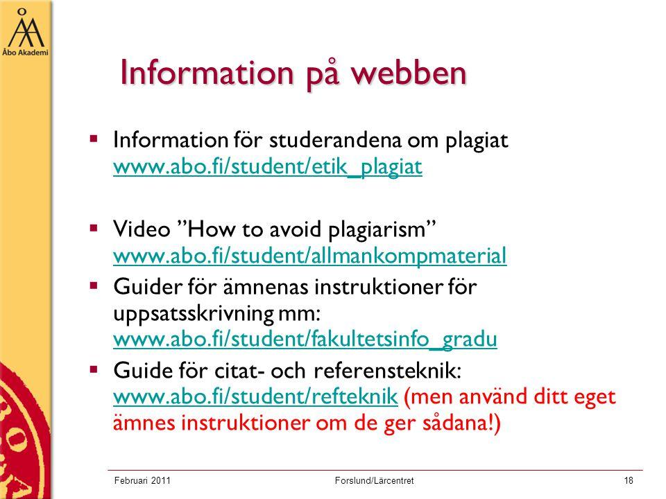 Februari 2011Forslund/Lärcentret18 Information på webben  Information för studerandena om plagiat www.abo.fi/student/etik_plagiat www.abo.fi/student/