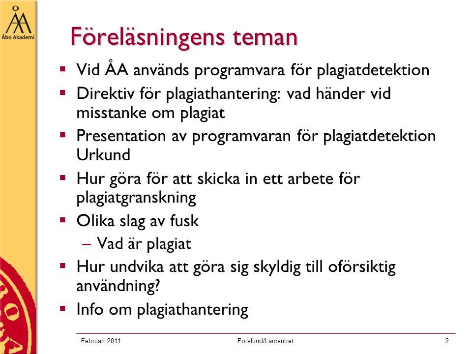 Februari 2011Forslund/Lärcentret2 Föreläsningens teman  Vid ÅA används programvara för plagiatdetektion  Direktiv för plagiathantering: vad händer v