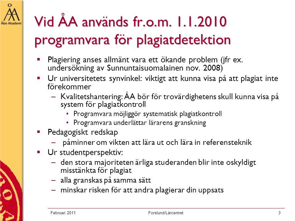 Februari 2011Forslund/Lärcentret4 Bakgrund  17.9.2009 beslöt Akademins styrelse att alla examensarbeten skall plagiatgranskas med plagiatprogramvara fr.o.m.