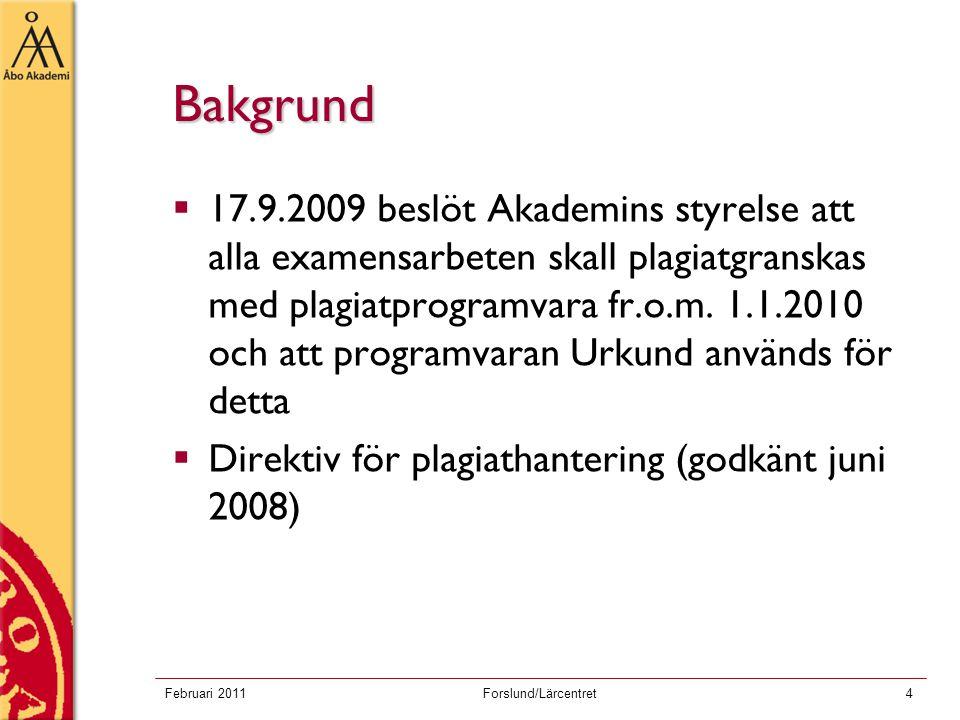 Februari 2011Forslund/Lärcentret4 Bakgrund  17.9.2009 beslöt Akademins styrelse att alla examensarbeten skall plagiatgranskas med plagiatprogramvara