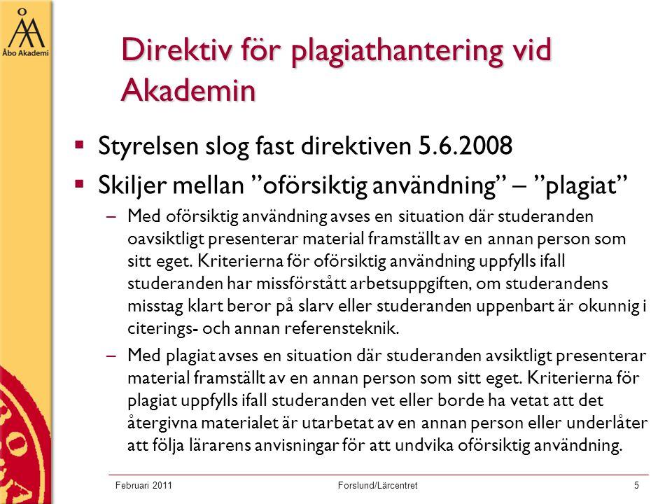 """Februari 2011Forslund/Lärcentret5 Direktiv för plagiathantering vid Akademin  Styrelsen slog fast direktiven 5.6.2008  Skiljer mellan """"oförsiktig an"""