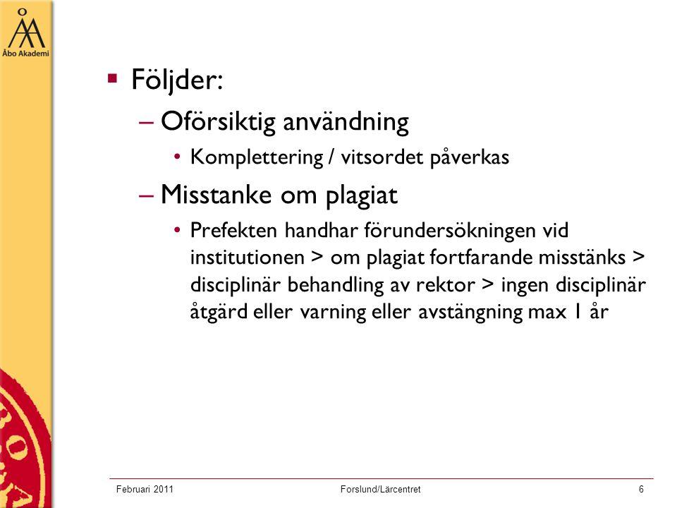 Februari 2011Forslund/Lärcentret6  Följder: –Oförsiktig användning Komplettering / vitsordet påverkas –Misstanke om plagiat Prefekten handhar förunde