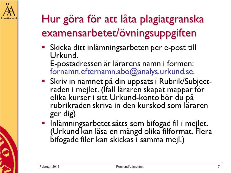 Februari 2011Forslund/Lärcentret7 Hur göra för att låta plagiatgranska examensarbetet/övningsuppgiften  Skicka ditt inlämningsarbeten per e-post till