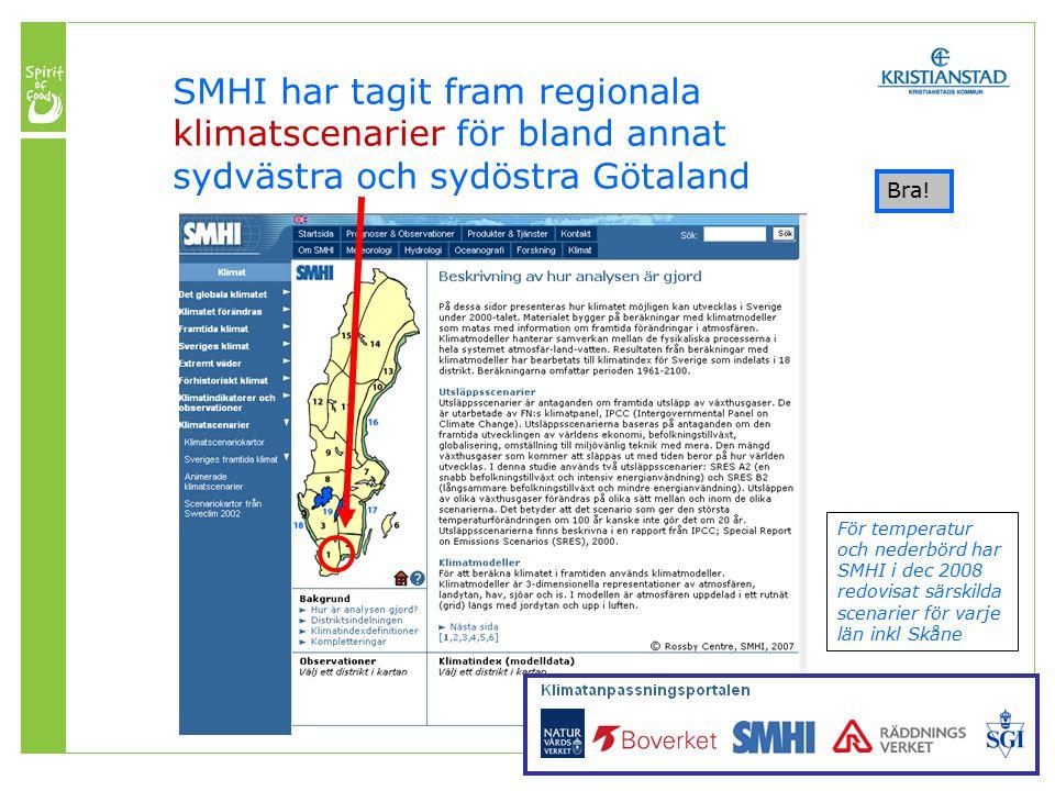 SMHI har tagit fram regionala klimatscenarier för bland annat sydvästra och sydöstra Götaland För temperatur och nederbörd har SMHI i dec 2008 redovisat särskilda scenarier för varje län inkl Skåne Bra!