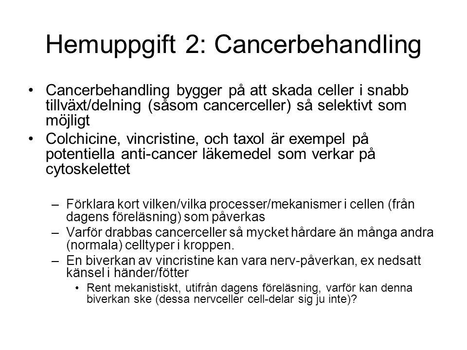 Hemuppgift 2: Cancerbehandling Cancerbehandling bygger på att skada celler i snabb tillväxt/delning (såsom cancerceller) så selektivt som möjligt Colc