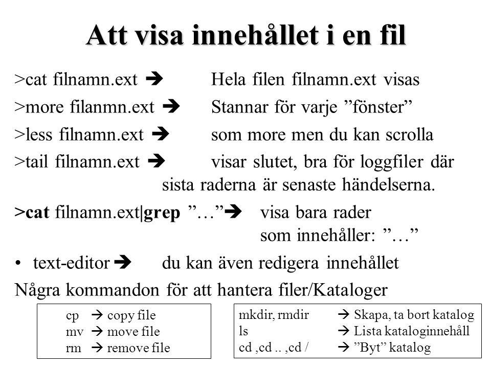 """Att visa innehållet i en fil >cat filnamn.ext  Hela filen filnamn.ext visas >more filanmn.ext  Stannar för varje """"fönster"""" >less filnamn.ext  som m"""