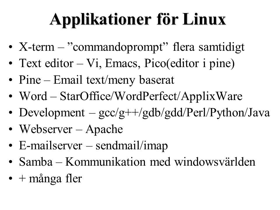Applikationer för Linux X-term – commandoprompt flera samtidigt Text editor – Vi, Emacs, Pico(editor i pine) Pine – Email text/meny baserat Word – StarOffice/WordPerfect/ApplixWare Development – gcc/g++/gdb/gdd/Perl/Python/Java Webserver – Apache E-mailserver – sendmail/imap Samba – Kommunikation med windowsvärlden + många fler