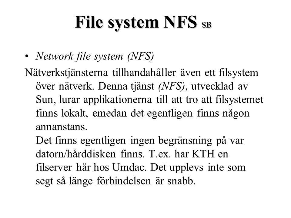 File system NFS SB Network file system (NFS) Nätverkstjänsterna tillhandahåller även ett filsystem över nätverk. Denna tjänst (NFS), utvecklad av Sun,