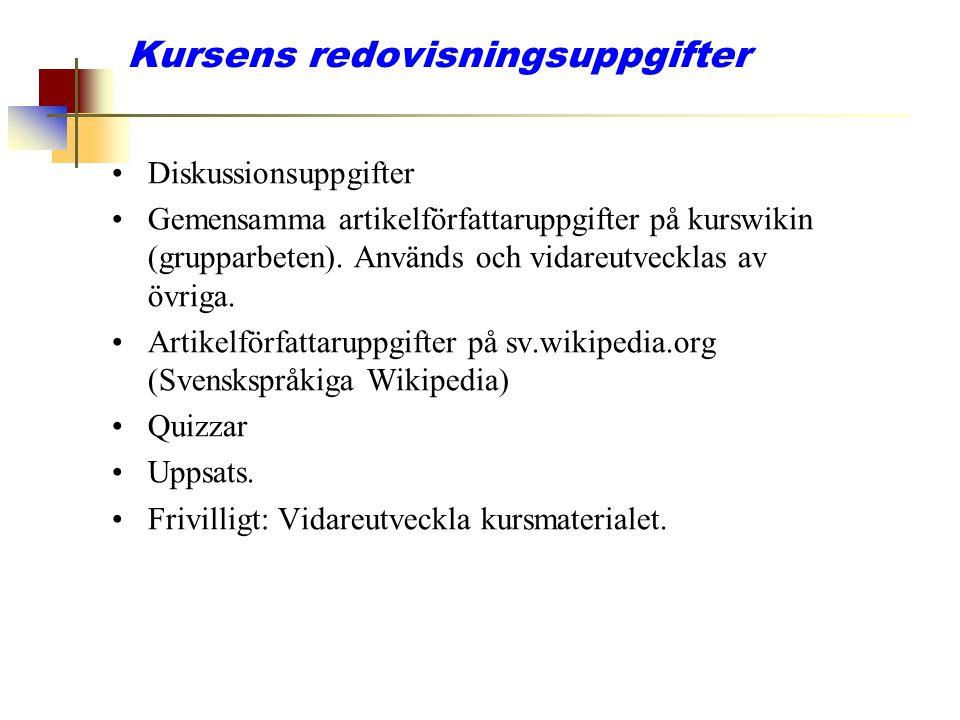Kursens redovisningsuppgifter Diskussionsuppgifter Gemensamma artikelförfattaruppgifter på kurswikin (grupparbeten). Används och vidareutvecklas av öv
