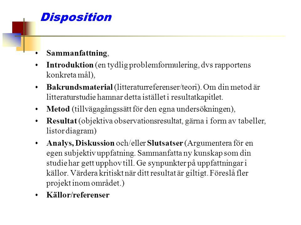 Disposition Sammanfattning, Introduktion (en tydlig problemformulering, dvs rapportens konkreta mål), Bakrundsmaterial (litteraturreferenser/teori). O