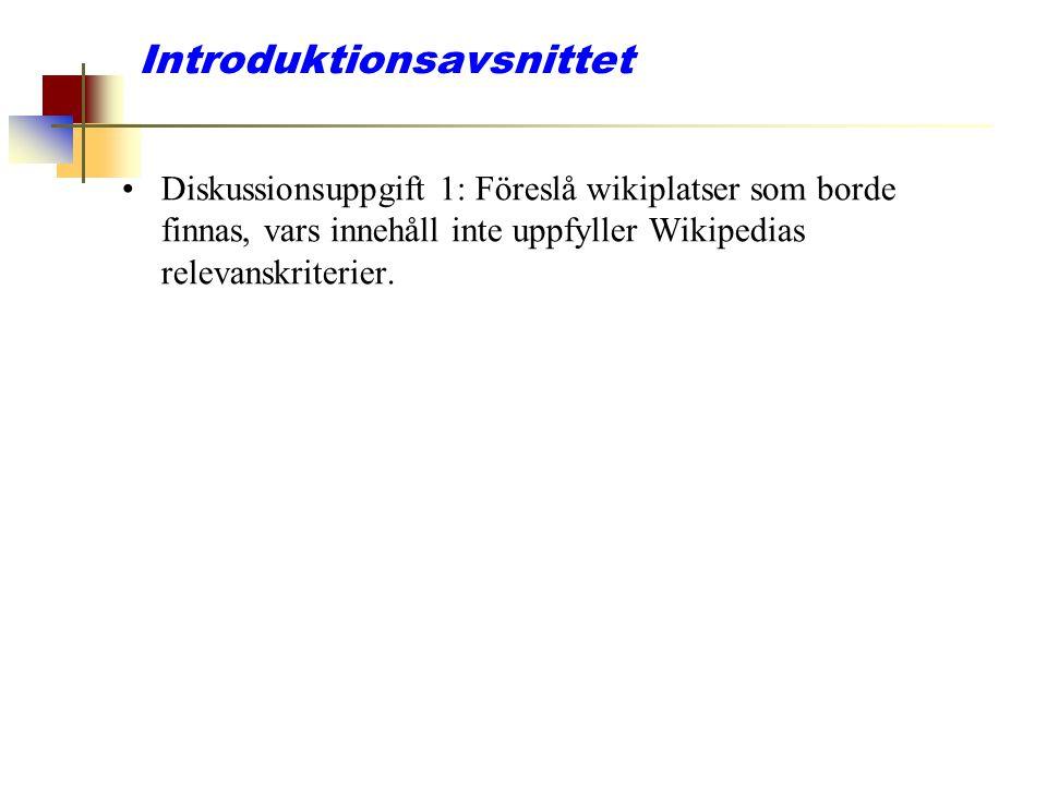 Introduktionsavsnittet Diskussionsuppgift 1: Föreslå wikiplatser som borde finnas, vars innehåll inte uppfyller Wikipedias relevanskriterier.