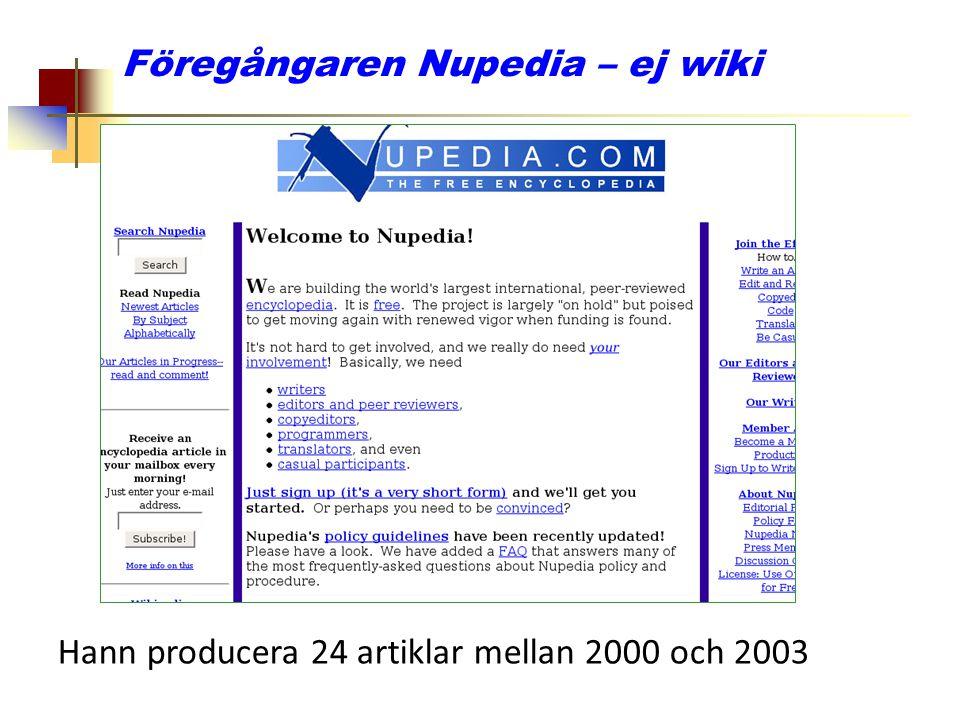 Föregångaren Nupedia – ej wiki Hann producera 24 artiklar mellan 2000 och 2003