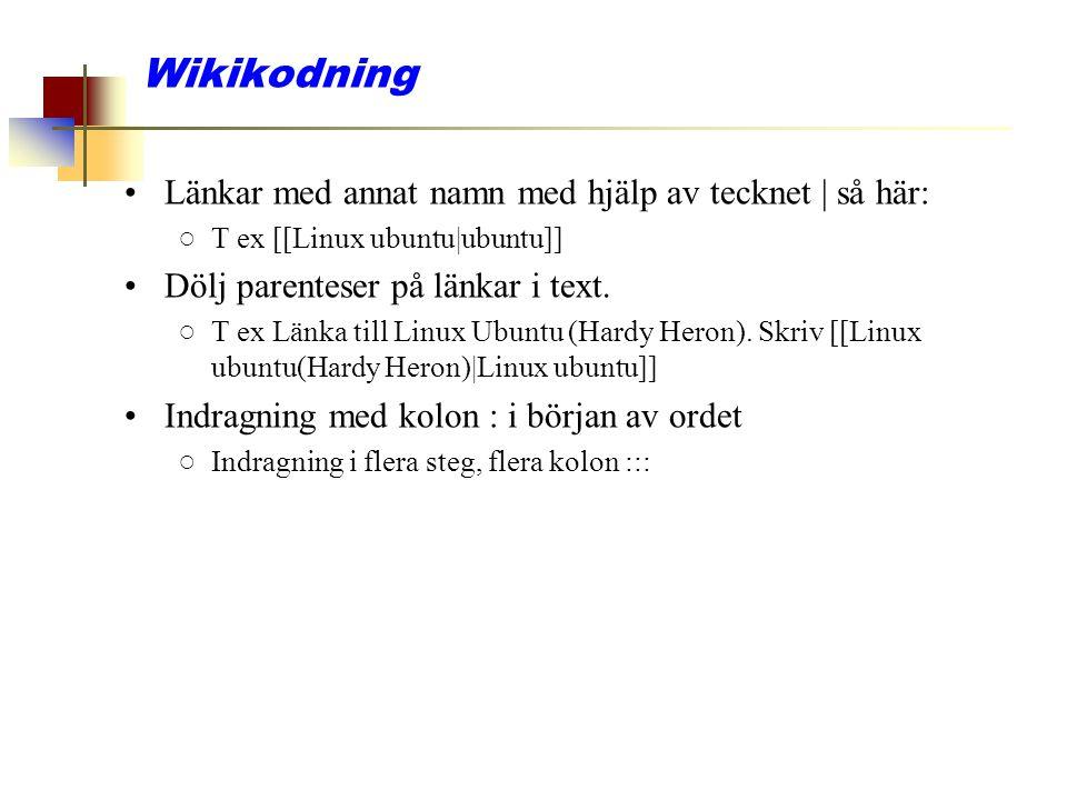 Wikikodning Länkar med annat namn med hjälp av tecknet | så här: ○T ex [[Linux ubuntu|ubuntu]] Dölj parenteser på länkar i text. ○T ex Länka till Linu