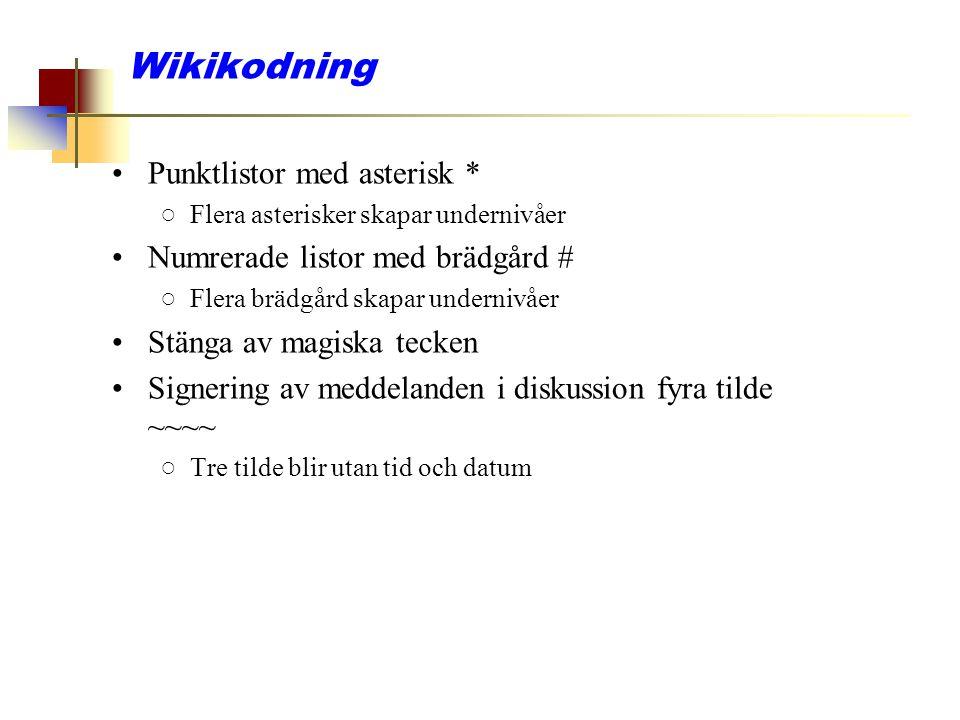 Wikikodning Punktlistor med asterisk * ○Flera asterisker skapar undernivåer Numrerade listor med brädgård # ○Flera brädgård skapar undernivåer Stänga