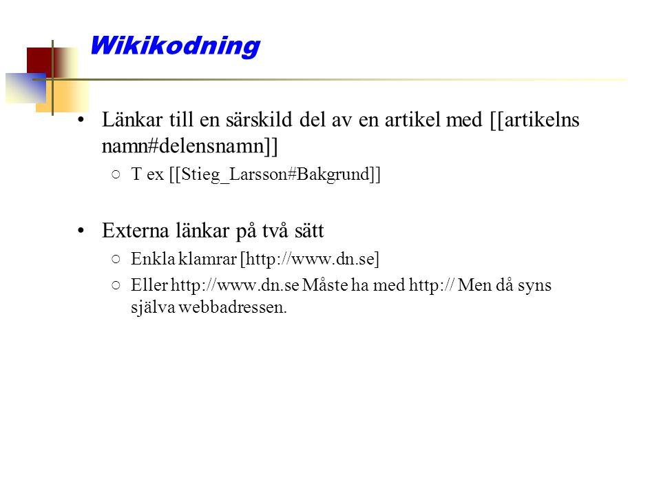 Wikikodning Länkar till en särskild del av en artikel med [[artikelns namn#delensnamn]] ○T ex [[Stieg_Larsson#Bakgrund]] Externa länkar på två sätt ○E
