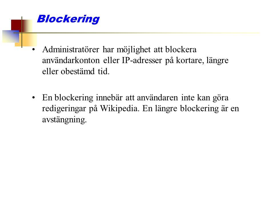 Blockering Administratörer har möjlighet att blockera användarkonton eller IP-adresser på kortare, längre eller obestämd tid. En blockering innebär at