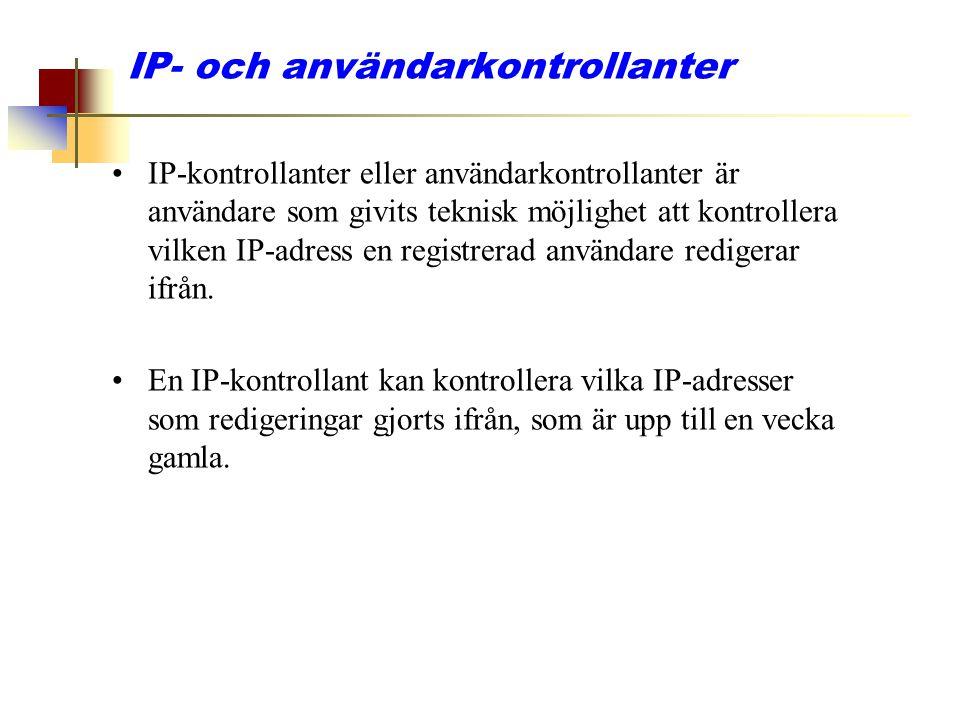 IP- och användarkontrollanter IP-kontrollanter eller användarkontrollanter är användare som givits teknisk möjlighet att kontrollera vilken IP-adress