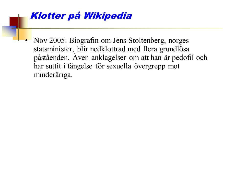Klotter på Wikipedia Nov 2005: Biografin om Jens Stoltenberg, norges statsminister, blir nedklottrad med flera grundlösa påståenden. Även anklagelser