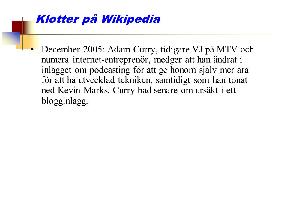 Klotter på Wikipedia December 2005: Adam Curry, tidigare VJ på MTV och numera internet-entreprenör, medger att han ändrat i inlägget om podcasting för