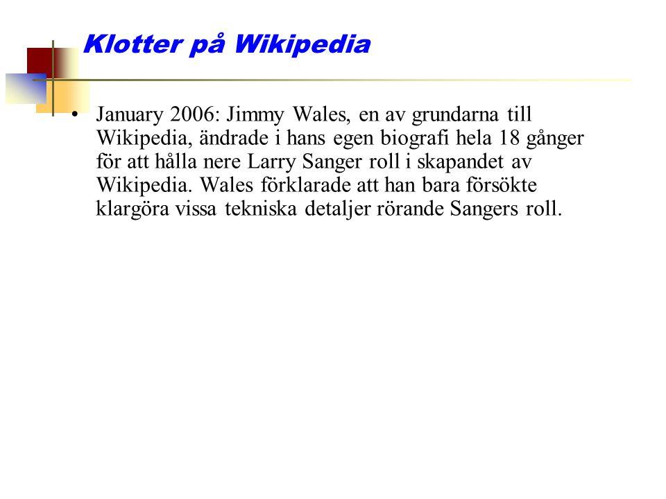 Klotter på Wikipedia January 2006: Jimmy Wales, en av grundarna till Wikipedia, ändrade i hans egen biografi hela 18 gånger för att hålla nere Larry S