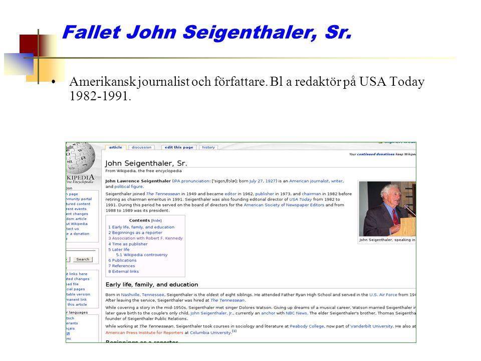 Fallet John Seigenthaler, Sr. Amerikansk journalist och författare. Bl a redaktör på USA Today 1982-1991.