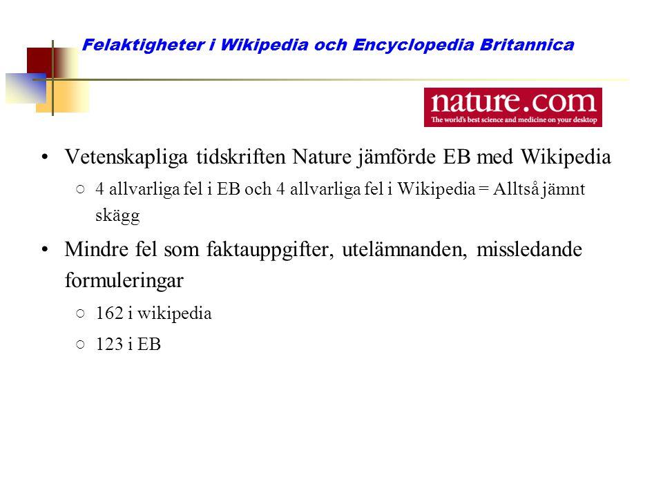 Felaktigheter i Wikipedia och Encyclopedia Britannica Vetenskapliga tidskriften Nature jämförde EB med Wikipedia ○4 allvarliga fel i EB och 4 allvarli