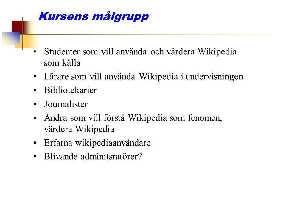 Kursens målgrupp Studenter som vill använda och värdera Wikipedia som källa Lärare som vill använda Wikipedia i undervisningen Bibliotekarier Journali