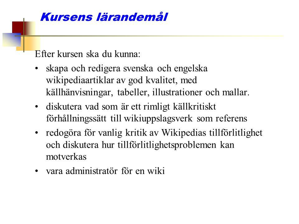 Kursens lärandemål Efter kursen ska du kunna: skapa och redigera svenska och engelska wikipediaartiklar av god kvalitet, med källhänvisningar, tabelle