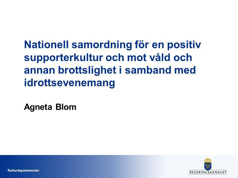 Kulturdepartementet Nationell samordning för en positiv supporterkultur och mot våld och annan brottslighet i samband med idrottsevenemang Agneta Blom