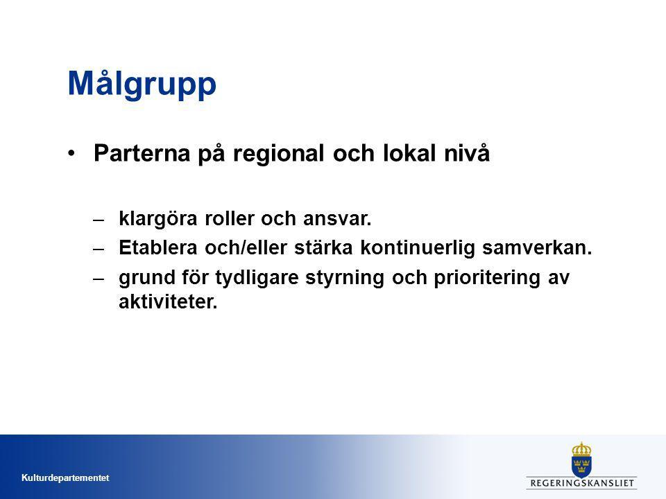 Kulturdepartementet Målgrupp Parterna på regional och lokal nivå –klargöra roller och ansvar.