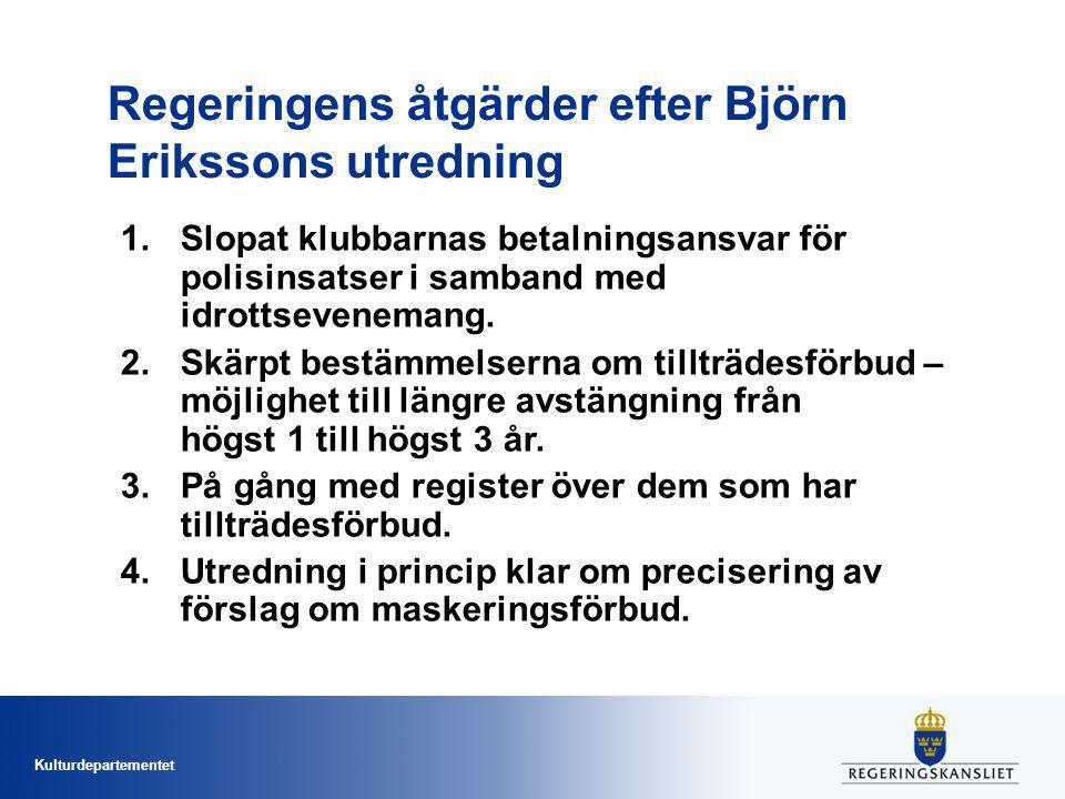 Kulturdepartementet Regeringens åtgärder efter Björn Erikssons utredning 1.Slopat klubbarnas betalningsansvar för polisinsatser i samband med idrottsevenemang.