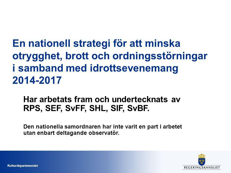 Kulturdepartementet En nationell strategi för att minska otrygghet, brott och ordningsstörningar i samband med idrottsevenemang 2014-2017 Har arbetats fram och undertecknats av RPS, SEF, SvFF, SHL, SIF, SvBF.