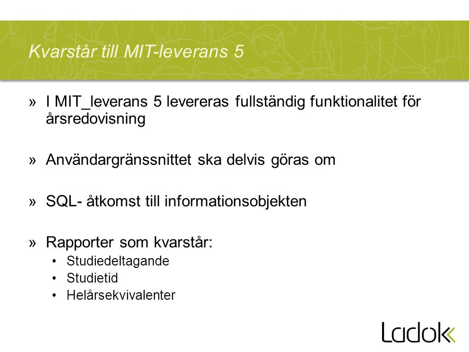 Kvarstår till MIT-leverans 5 »I MIT_leverans 5 levereras fullständig funktionalitet för årsredovisning »Användargränssnittet ska delvis göras om »SQL-