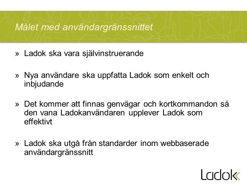 Målet med användargränssnittet »Ladok ska vara självinstruerande »Nya användare ska uppfatta Ladok som enkelt och inbjudande »Det kommer att finnas ge