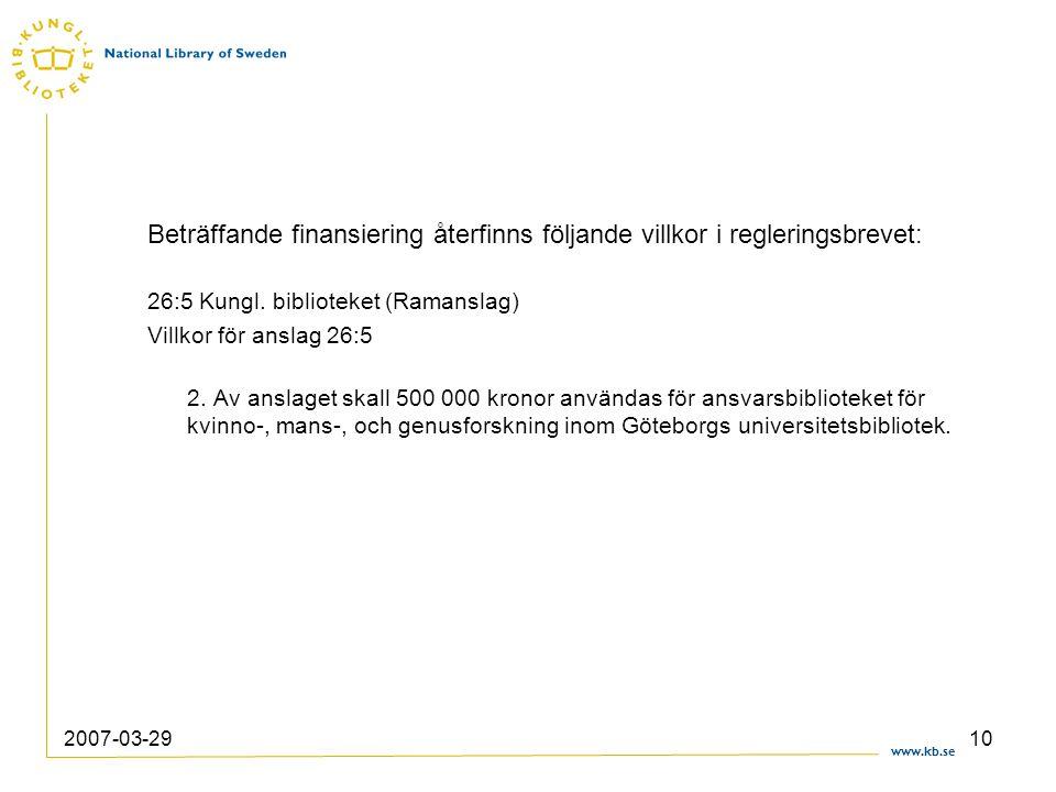 www.kb.se 2007-03-2910 Beträffande finansiering återfinns följande villkor i regleringsbrevet: 26:5 Kungl. biblioteket (Ramanslag) Villkor för anslag