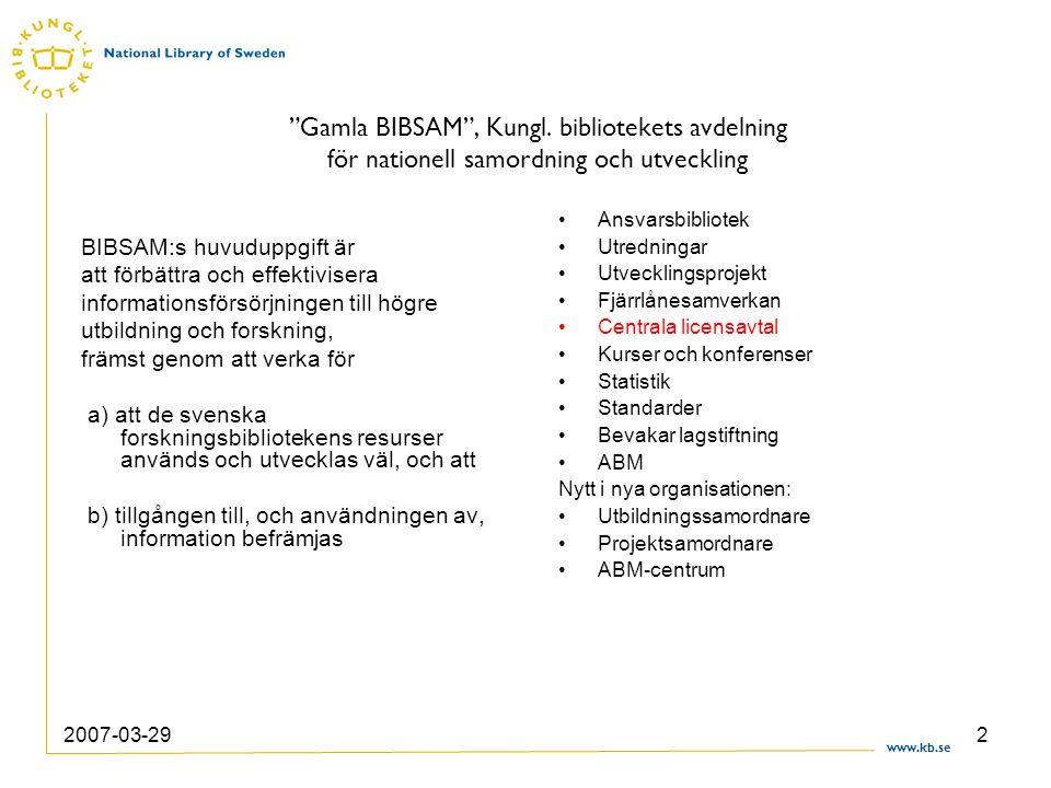 """www.kb.se 2007-03-292 """"Gamla BIBSAM"""", Kungl. bibliotekets avdelning för nationell samordning och utveckling BIBSAM:s huvuduppgift är att förbättra och"""