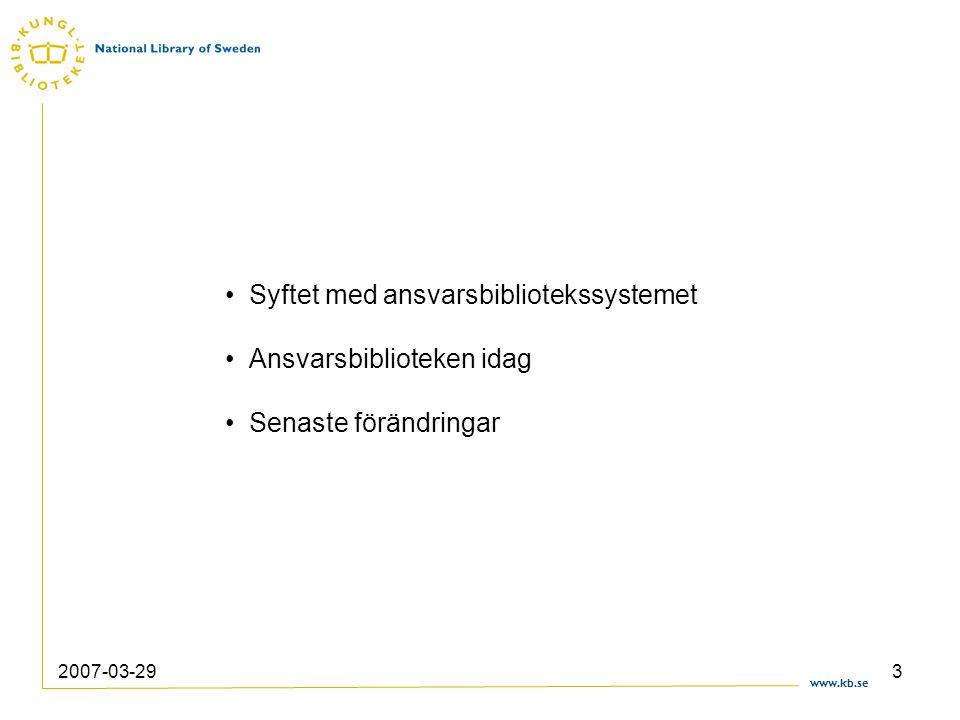 www.kb.se 2007-03-293 Syftet med ansvarsbibliotekssystemet Ansvarsbiblioteken idag Senaste förändringar