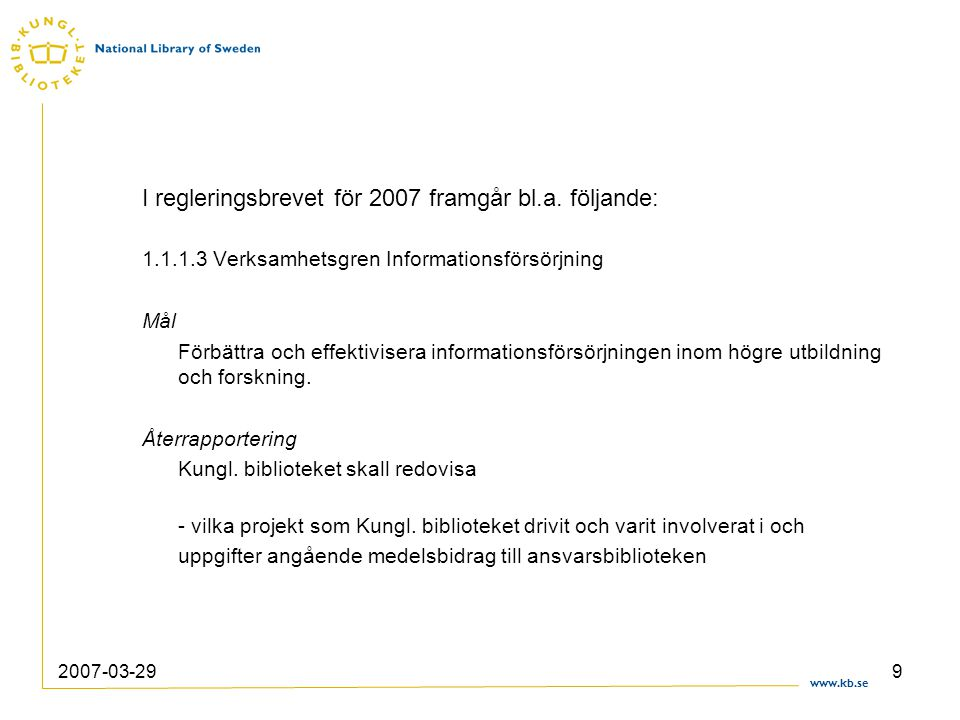 www.kb.se 2007-03-299 I regleringsbrevet för 2007 framgår bl.a. följande: 1.1.1.3 Verksamhetsgren Informationsförsörjning Mål Förbättra och effektivis