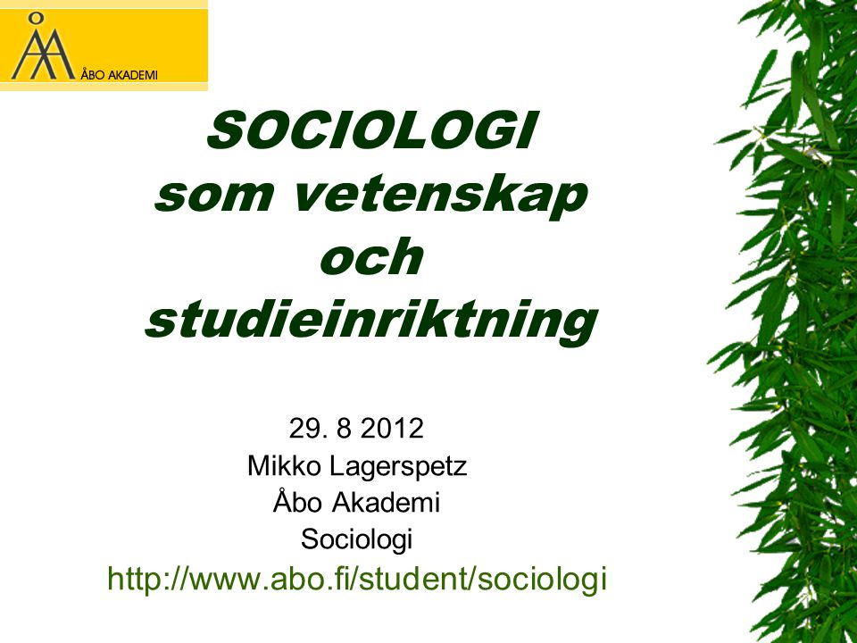 SOCIOLOGI som vetenskap och studieinriktning 29. 8 2012 Mikko Lagerspetz Åbo Akademi Sociologi http://www.abo.fi/student/sociologi