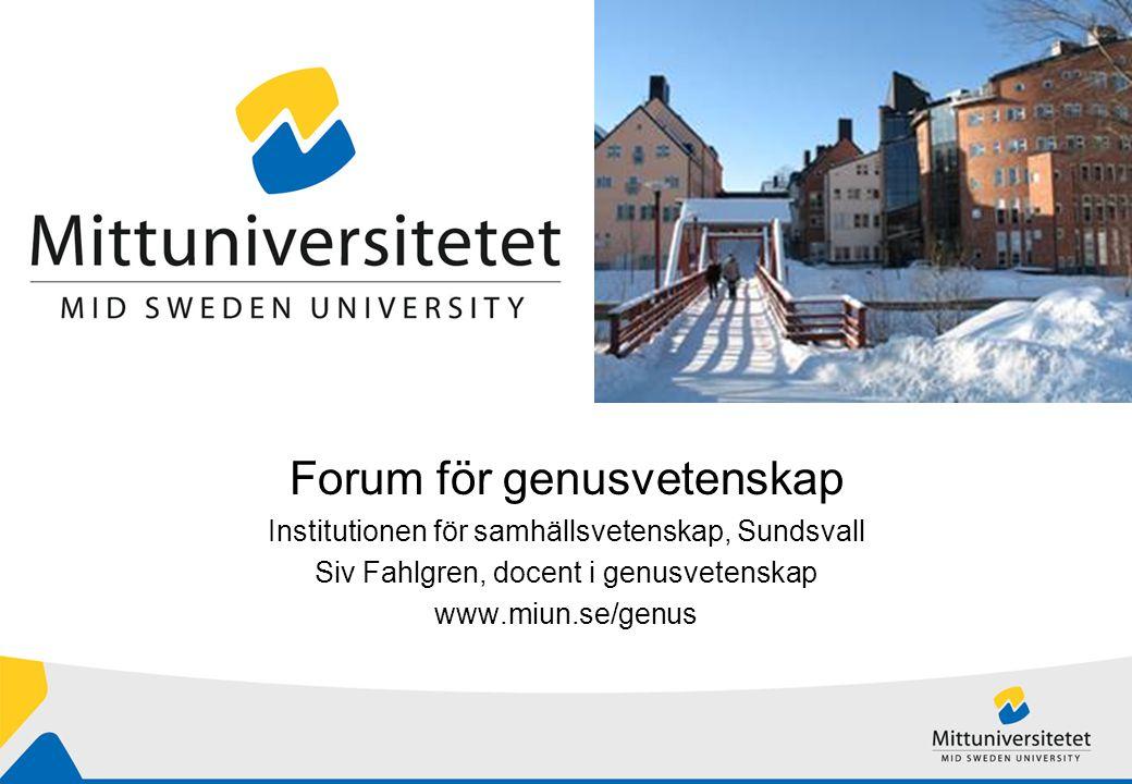 Forum för genusvetenskap Institutionen för samhällsvetenskap, Sundsvall Siv Fahlgren, docent i genusvetenskap www.miun.se/genus