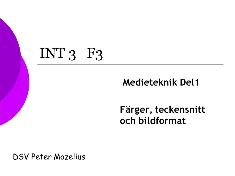 INT 3 F3 Medieteknik Del1 Färger, teckensnitt och bildformat DSV Peter Mozelius