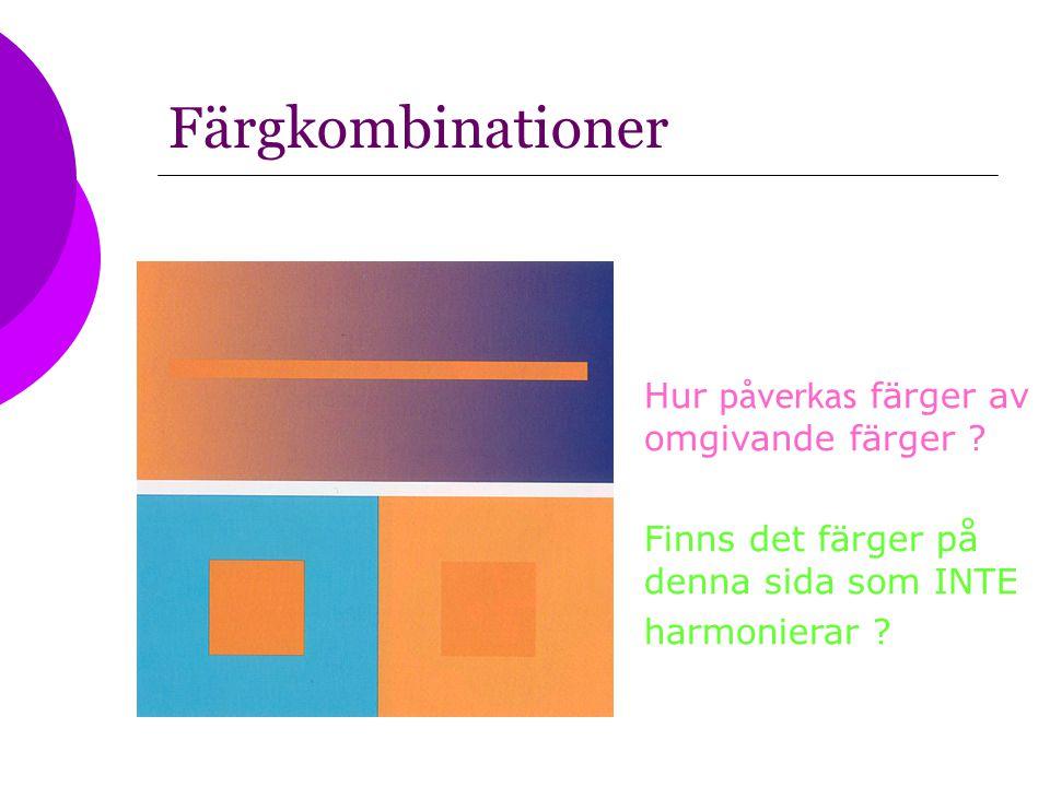 Färgkombinationer Hur påverkas färger av omgivande färger ? Finns det färger på denna sida som INTE harmonierar ?